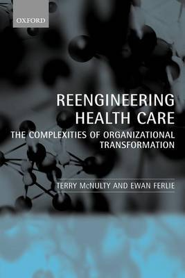 Reengineering Health Care: The Complexities of Organizational Transformation