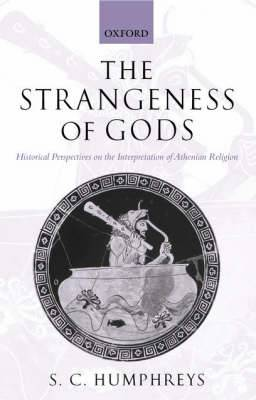 The Strangeness of Gods: Historical Perspectives on the Interpretation of Athenian Religion