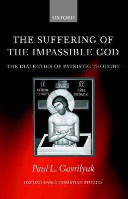 The Suffering of the Impassible God: The Dialectics of Patristic Thought
