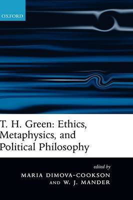 T.H. Green - Ethics, Metaphysics, and Political Philosophy