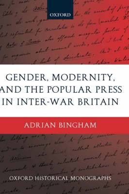 Gender, Modernity, and the Popular Press in Inter-War Britain