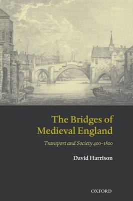 The Bridges of Medieval England: Transport and Society 400-1800