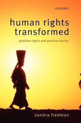 Human Rights Transformed: Positive Rights and Positive Duties