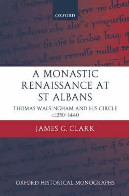 A Monastic Renaissance at St Albans: Thomas Walsingham and His Circle c.1350-1440