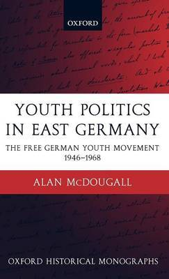 Youth Politics in East Germany: The Free German Youth Movement 1946-1968
