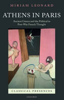 Athens in Paris: Ancient Greece and the Political in Post-War French Thought