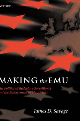 Making the EMU: The Politics of Budgetary Surveillance and the Enforcement of Maastricht