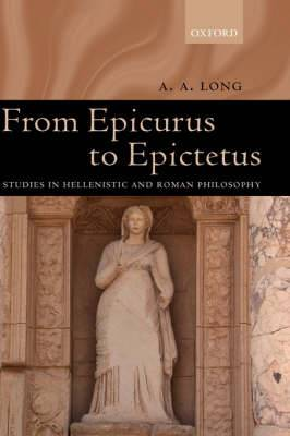 From Epicurus to Epictetus: Studies in Hellenistic and Roman Philosophy