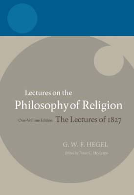 Hegel - Lectures on the Philosophy of Religion: The Lectures of 1827