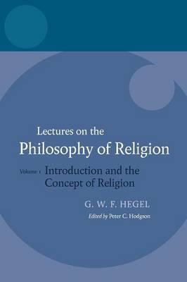 Hegel: Lectures on the Philosophy of Religion: Volume I: Introduction and the Concept of Religion