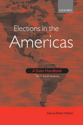 Elections in the Americas: A Data Handbook: Volume 2 South America