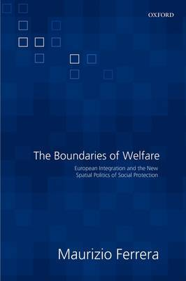 The Boundaries of Welfare: European Integration and the New Spatial Politics of Social Protection
