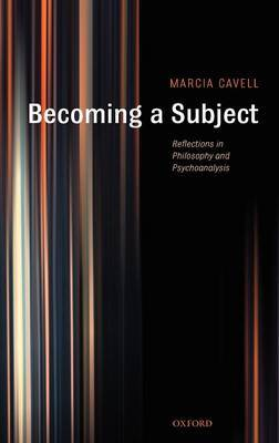 Becoming a Subject: Reflections in Philosophy and Psychoanalysis