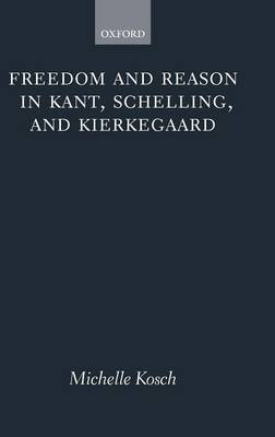 Freedom and Reason in Kant, Schelling, and Kierkegaard
