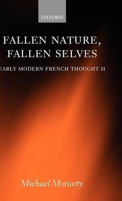 Fallen Nature, Fallen Selves: Early Modern French Thought II