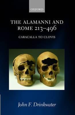 The Alamanni and Rome 213-496: (Caracalla to Clovis)