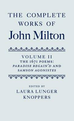 The Complete Works of John Milton: Volume II: The 1671 Poems: Paradise Regain'd and Samson Agonistes