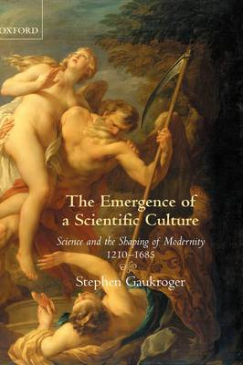The Emergence of a Scientific Culture: Science and the Shaping of Modernity 1210-1685