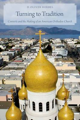 Turning to Tradition: Converts and the Making of an American Orthodox Church