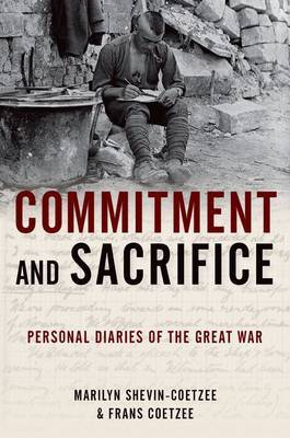Commitment and Sacrifice: Personal Diaries from the Great War
