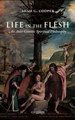 Life in the Flesh: An Anti-gnostic Spiritual Philosophy