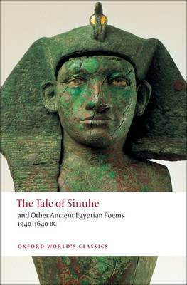 The Tale of Sinuhe: And Other Ancient Egyptian Poems 1940-1640