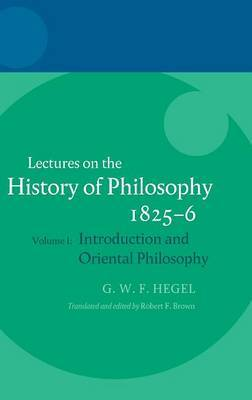 Hegel: Lectures on the History of Philosophy 1825-1826: Volume 1: Introduction and Oriental Philosophy