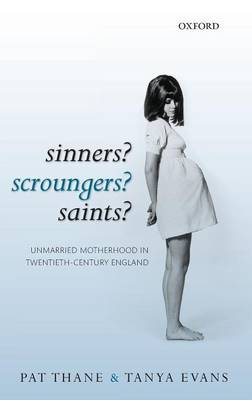 Sinners? Scroungers? Saints?: Unmarried Motherhood in Twentieth-century England