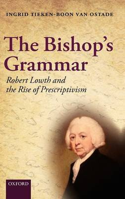 The Bishop's Grammar: Robert Lowth and the Rise of Prescriptivism