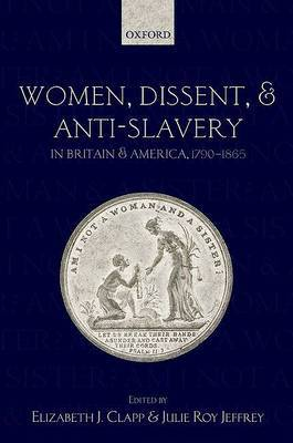 Women, Dissent, and Anti-Slavery in Britain and America, 1790-1865