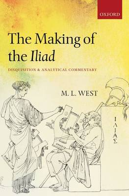 The Making of the  Iliad : Disquisition and Analytical Commentary