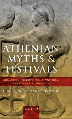 Athenian Myths and Festivals: Aglauros, Erechtheus, Plynteria, Panathenaia, Dionysia