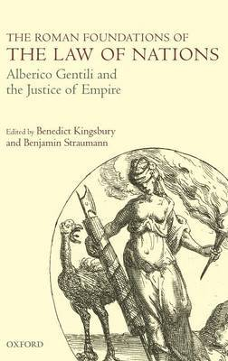 The Roman Foundations of the Law of Nations: Alberico Gentili and the Justice of Empire