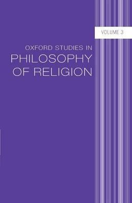 Oxford Studies in Philosophy of Religion Volume 3