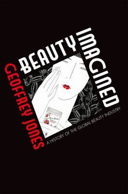 Beauty Imagined: A History of the Global Beauty Industry