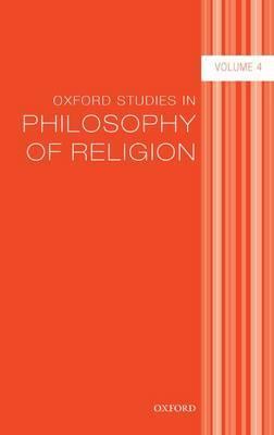 Oxford Studies in Philosophy of Religion Volume 4: Volume 4