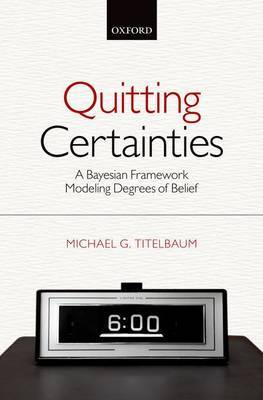 Quitting Certainties: A Bayesian Framework Modeling Degrees of Belief