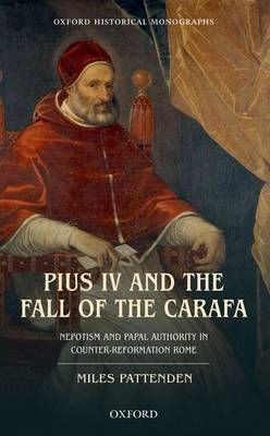 Pius IV and the Fall of the Carafa: Nepotism and Papal Authority in Counter-reformation Rome