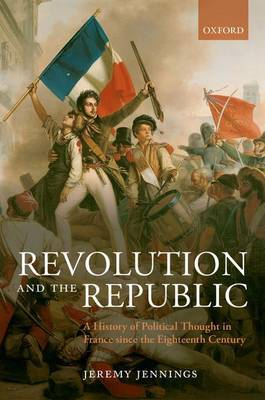 Revolution and the Republic: A History of Political Thought in France Since the Eighteenth Century