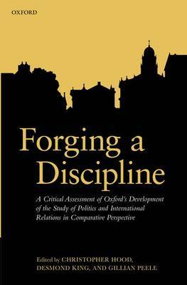 Forging a Discipline: A Critical Assessment of Oxford's Development of the Study of Politics and International Relations in Comparative Perspective
