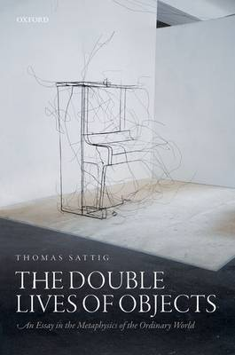 The Double Lives of Objects: An Essay in the Metaphysics of the Ordinary World