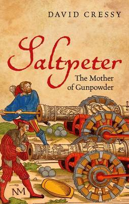 Saltpeter: The Mother of Gunpowder