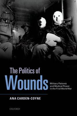 The Politics of Wounds: Military Patients and Medical Power in the First World War