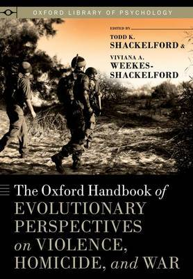 The Oxford Handbook of Evolutionary Perspectives on Violence, Homicide, and War
