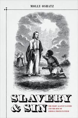 Slavery and Sin: The Fight Against Slavery and the Rise of Liberal Protestantism
