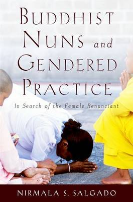 Buddhist Nuns and Gendered Practice: In Search of the Female Renunciant