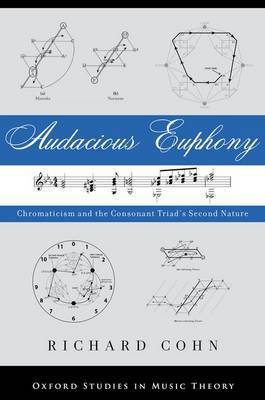 Audacious Euphony: Chromatic Harmony and the Triad's Second Nature