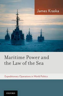 Maritime Power and the Law of the Sea: Expeditionary Operations in World Politics