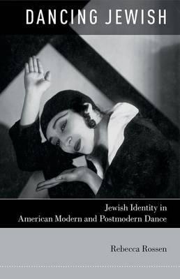 Dancing Jewish: Jewish Identity in American Modern and Postmodern Dance