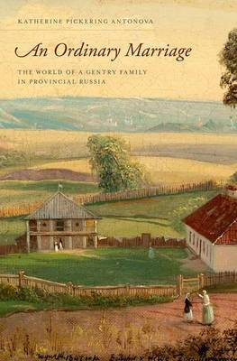 An Ordinary Marriage: The World of a Gentry Family in Provincial Russia